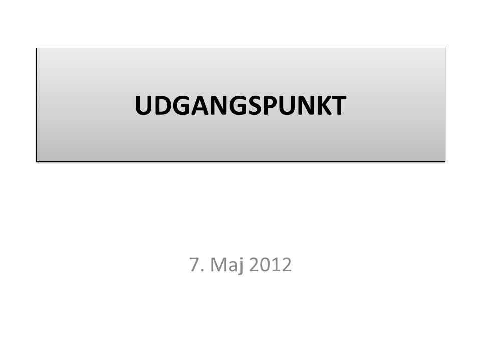 UDGANGSPUNKT 7. Maj 2012