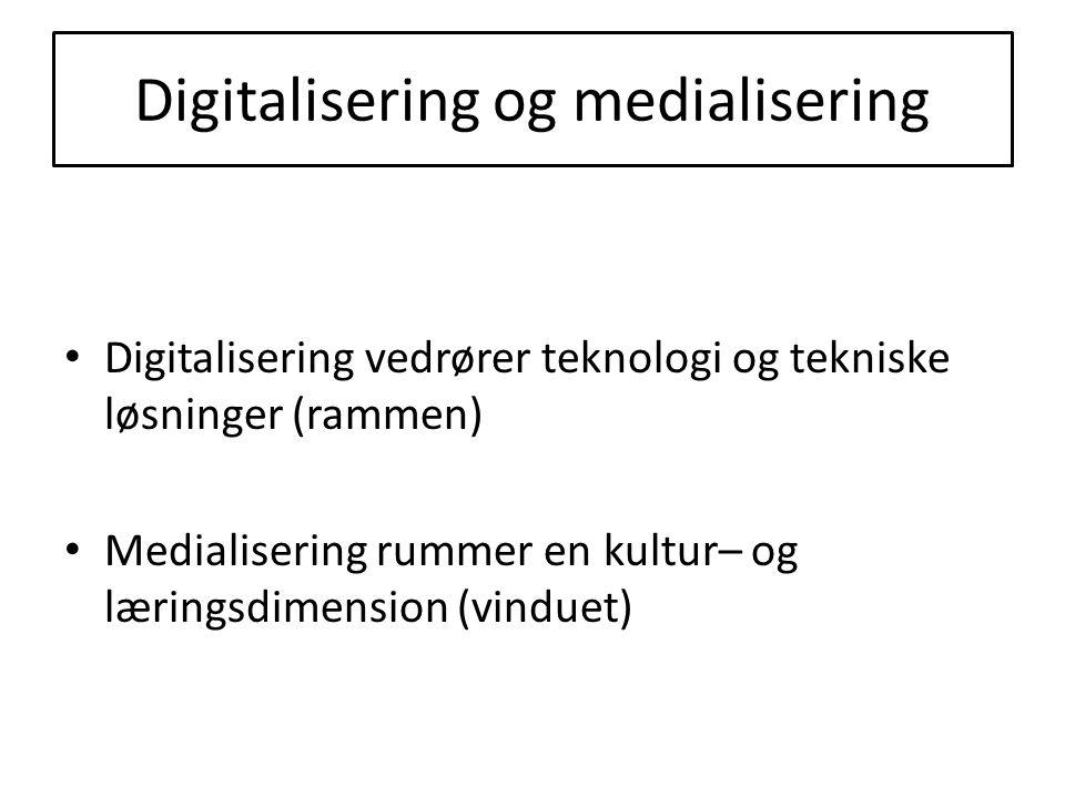 Digitalisering og medialisering • Digitalisering vedrører teknologi og tekniske løsninger (rammen) • Medialisering rummer en kultur– og læringsdimension (vinduet)