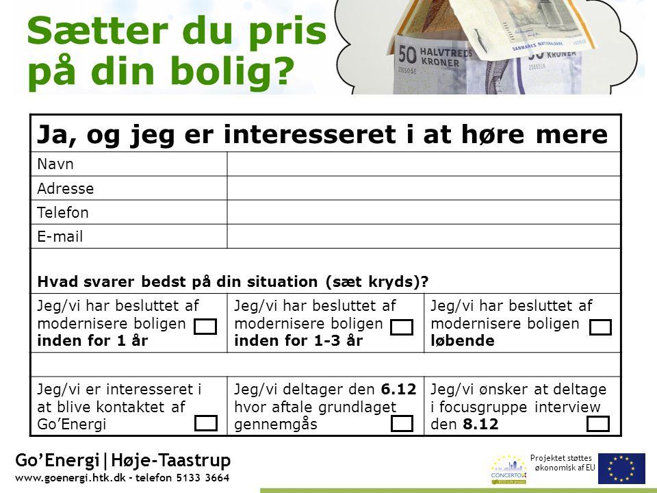 Projektet støttes økonomisk af EU Go'Energi|Høje-Taastrup www.goenergi.htk.dk - telefon 5133 3664 Ja, og jeg er interesseret i at høre mere Navn Adresse Telefon E-mail Hvad svarer bedst på din situation (sæt kryds).