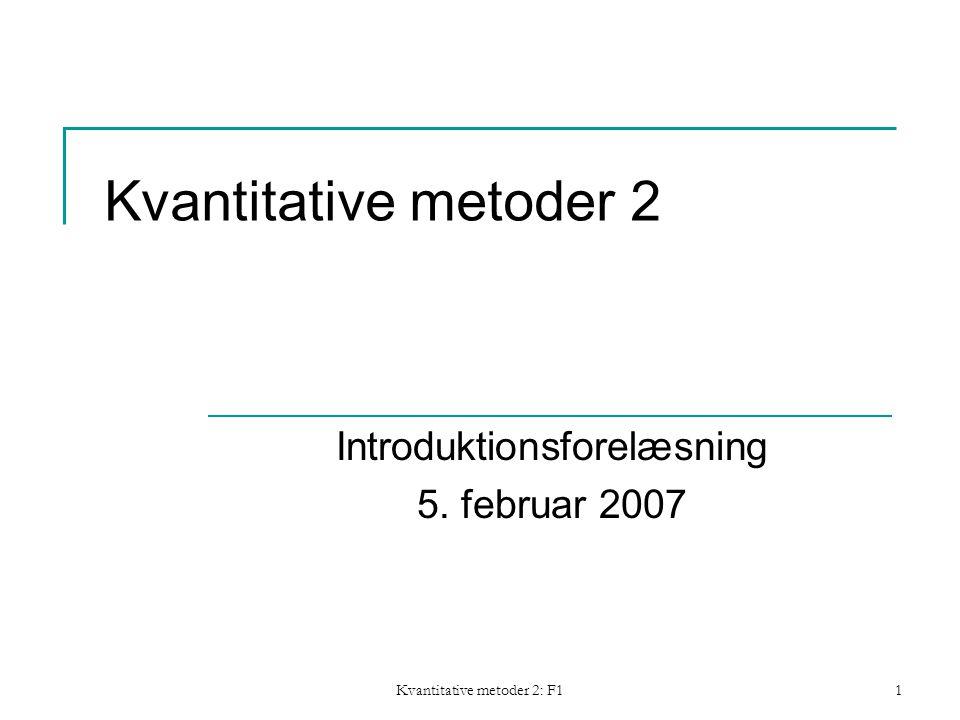 Kvantitative metoder 2: F11 Kvantitative metoder 2 Introduktionsforelæsning 5. februar 2007