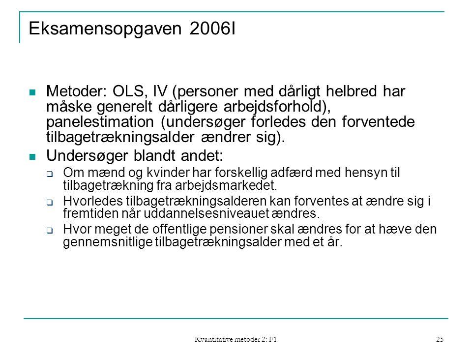 Kvantitative metoder 2: F1 25 Eksamensopgaven 2006I  Metoder: OLS, IV (personer med dårligt helbred har måske generelt dårligere arbejdsforhold), panelestimation (undersøger forledes den forventede tilbagetrækningsalder ændrer sig).