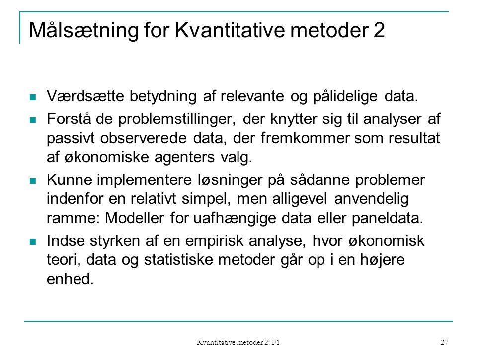 Kvantitative metoder 2: F1 27 Målsætning for Kvantitative metoder 2  Værdsætte betydning af relevante og pålidelige data.