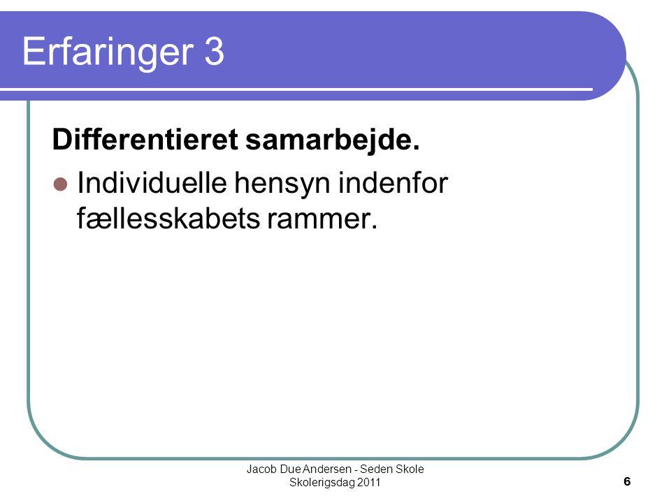 Jacob Due Andersen - Seden Skole Skolerigsdag 2011 6 Erfaringer 3 Differentieret samarbejde.