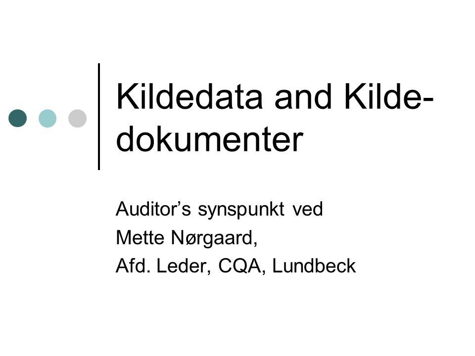 Kildedata and Kilde- dokumenter Auditor's synspunkt ved Mette Nørgaard, Afd. Leder, CQA, Lundbeck
