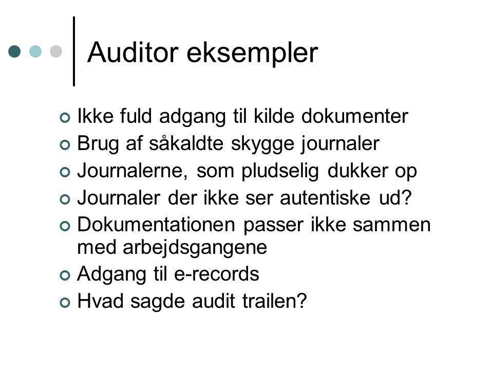 Auditor eksempler Ikke fuld adgang til kilde dokumenter Brug af såkaldte skygge journaler Journalerne, som pludselig dukker op Journaler der ikke ser autentiske ud.