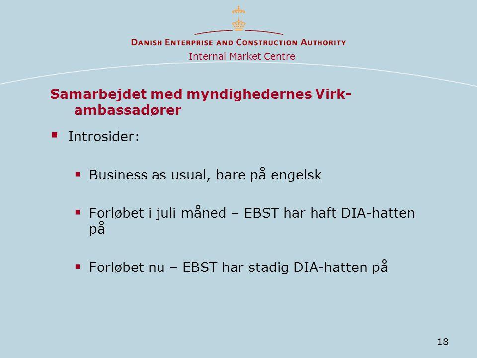 18 Samarbejdet med myndighedernes Virk- ambassadører  Introsider:  Business as usual, bare på engelsk  Forløbet i juli måned – EBST har haft DIA-hatten på  Forløbet nu – EBST har stadig DIA-hatten på Internal Market Centre