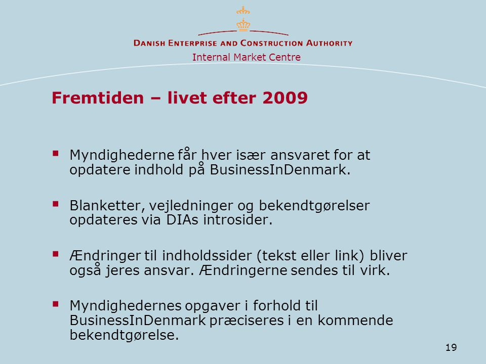 19 Fremtiden – livet efter 2009  Myndighederne får hver især ansvaret for at opdatere indhold på BusinessInDenmark.