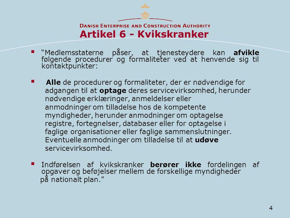 4 Artikel 6 - Kvikskranker  Medlemsstaterne påser, at tjenesteydere kan afvikle følgende procedurer og formaliteter ved at henvende sig til kontaktpunkter:  Alle de procedurer og formaliteter, der er nødvendige for adgangen til at optage deres servicevirksomhed, herunder nødvendige erklæringer, anmeldelser eller anmodninger om tilladelse hos de kompetente myndigheder, herunder anmodninger om optagelse registre, fortegnelser, databaser eller for optagelse i faglige organisationer eller faglige sammenslutninger.