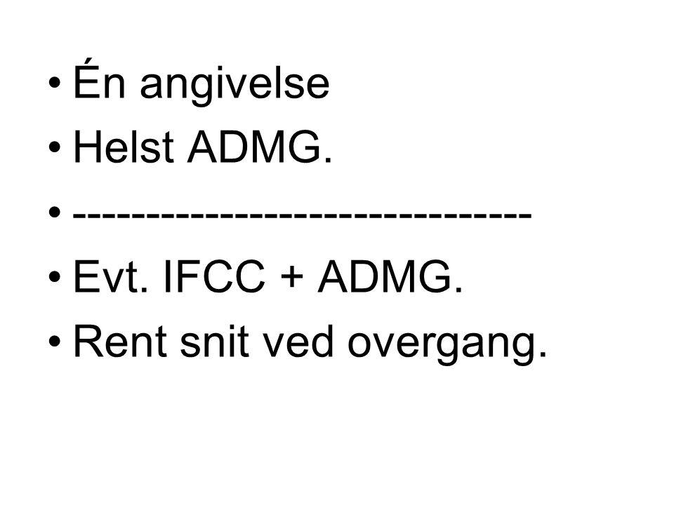 •Én angivelse •Helst ADMG. •------------------------------- •Evt.