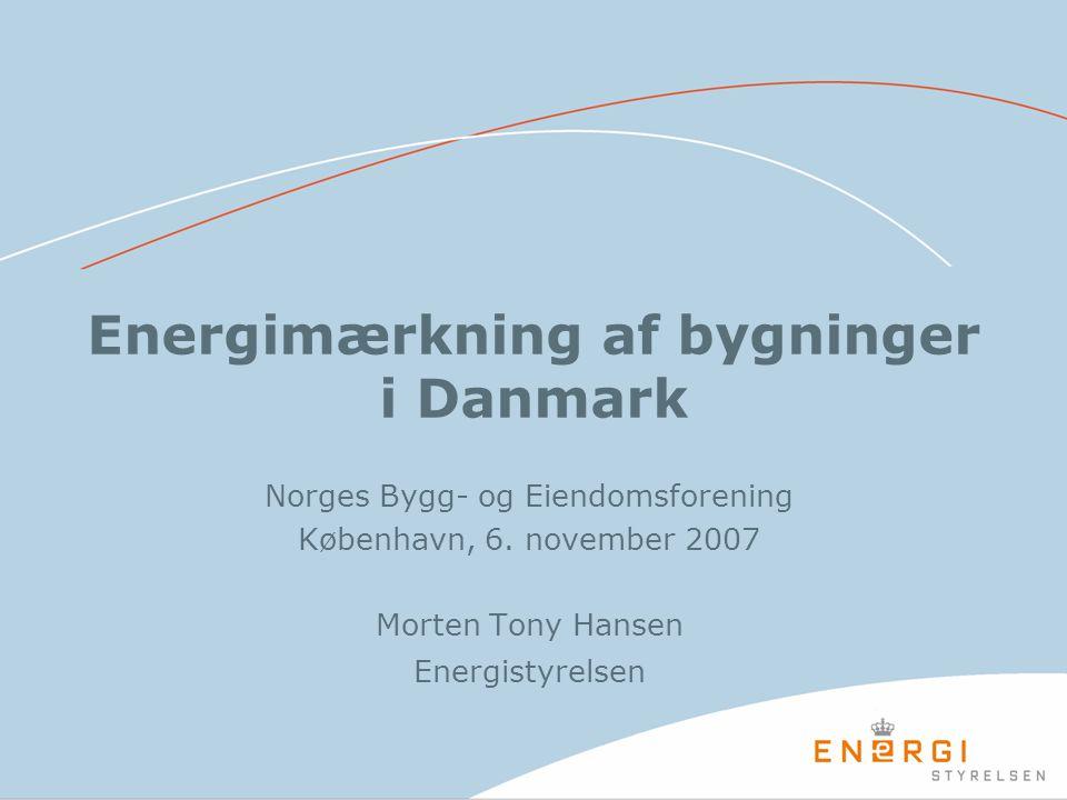Energimærkning af bygninger i Danmark Norges Bygg- og Eiendomsforening København, 6. november 2007 Morten Tony Hansen Energistyrelsen