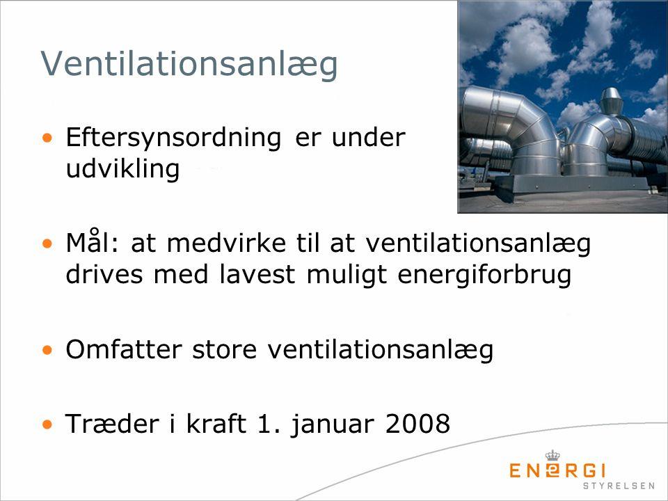 Ventilationsanlæg •Eftersynsordning er under udvikling •Mål: at medvirke til at ventilationsanlæg drives med lavest muligt energiforbrug •Omfatter sto