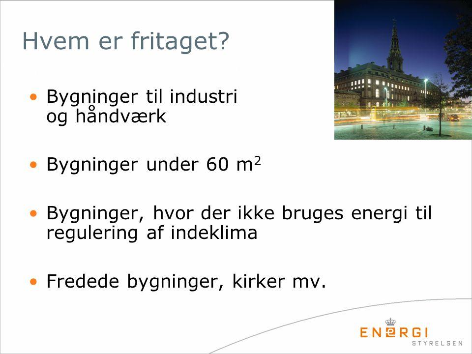 Hvem er fritaget? •Bygninger til industri og håndværk •Bygninger under 60 m 2 •Bygninger, hvor der ikke bruges energi til regulering af indeklima •Fre