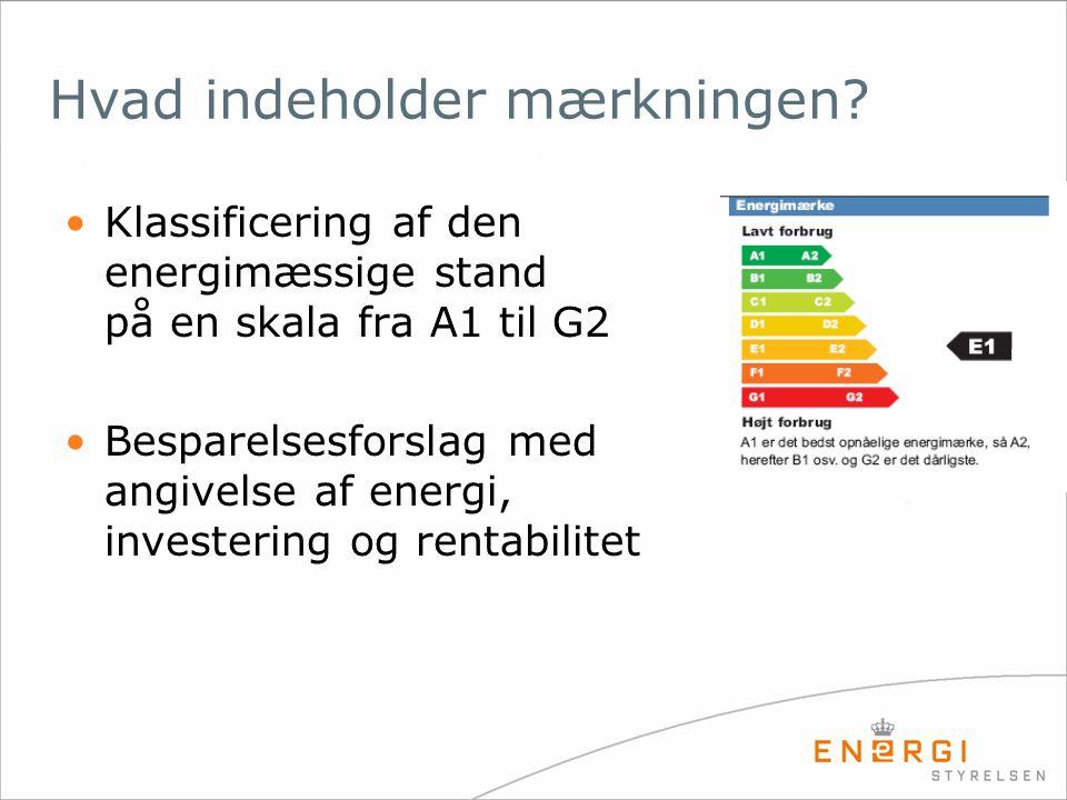 Hvad indeholder mærkningen? •Klassificering af den energimæssige stand på en skala fra A1 til G2 •Besparelsesforslag med angivelse af energi, invester