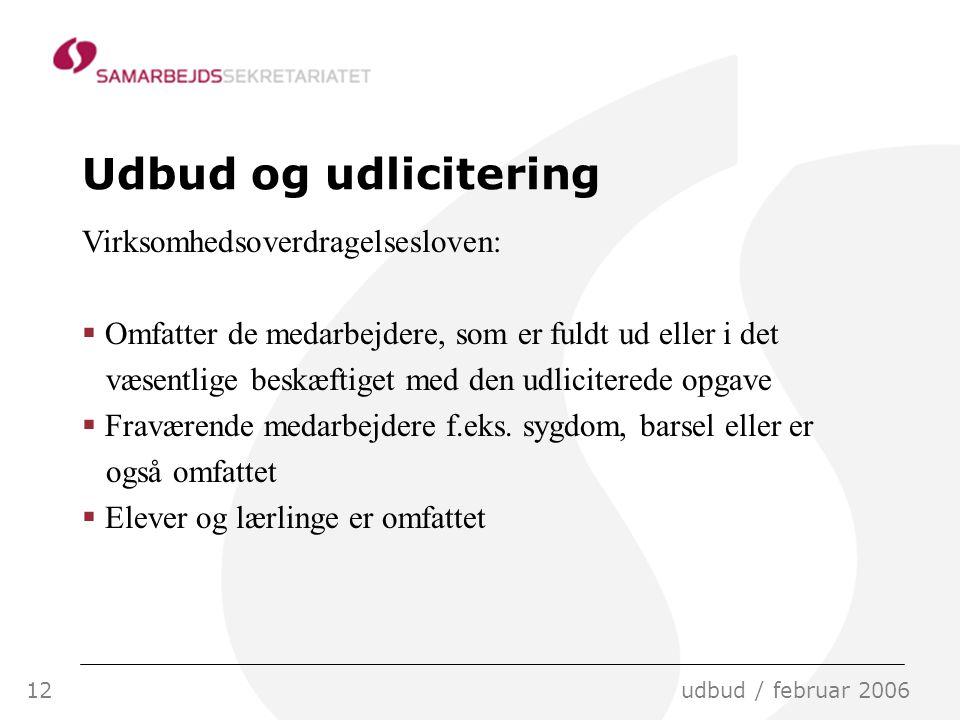 12udbud / februar 2006 Udbud og udlicitering Virksomhedsoverdragelsesloven:  Omfatter de medarbejdere, som er fuldt ud eller i det væsentlige beskæftiget med den udliciterede opgave  Fraværende medarbejdere f.eks.