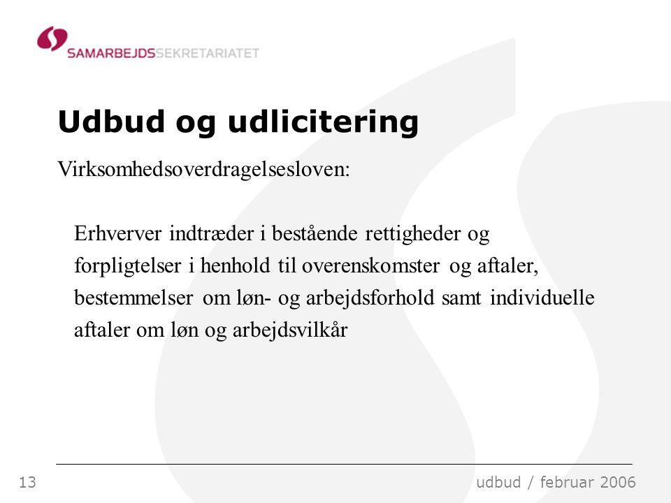 13udbud / februar 2006 Udbud og udlicitering Virksomhedsoverdragelsesloven: Erhverver indtræder i bestående rettigheder og forpligtelser i henhold til overenskomster og aftaler, bestemmelser om løn- og arbejdsforhold samt individuelle aftaler om løn og arbejdsvilkår