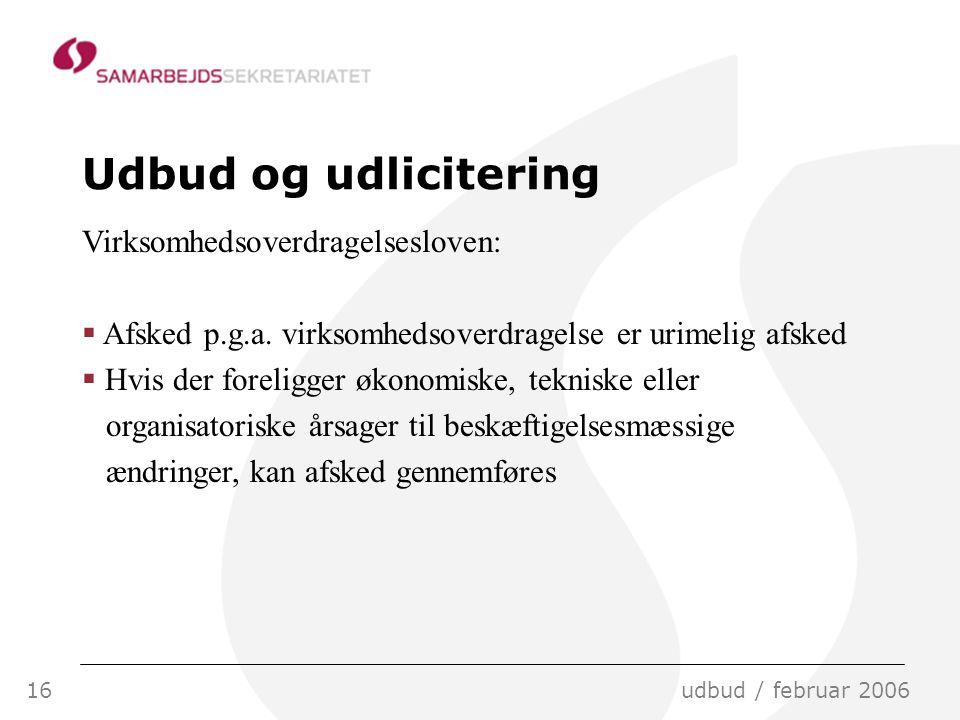 16udbud / februar 2006 Udbud og udlicitering Virksomhedsoverdragelsesloven:  Afsked p.g.a.
