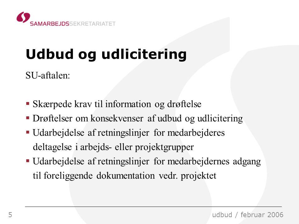 5udbud / februar 2006 Udbud og udlicitering SU-aftalen:  Skærpede krav til information og drøftelse  Drøftelser om konsekvenser af udbud og udlicitering  Udarbejdelse af retningslinjer for medarbejderes deltagelse i arbejds- eller projektgrupper  Udarbejdelse af retningslinjer for medarbejdernes adgang til foreliggende dokumentation vedr.
