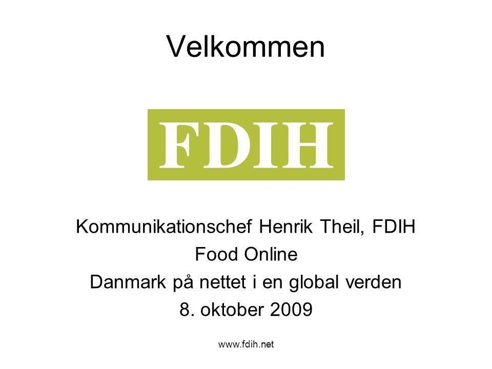 www.fdih.net Velkommen Kommunikationschef Henrik Theil, FDIH Food Online Danmark på nettet i en global verden 8.