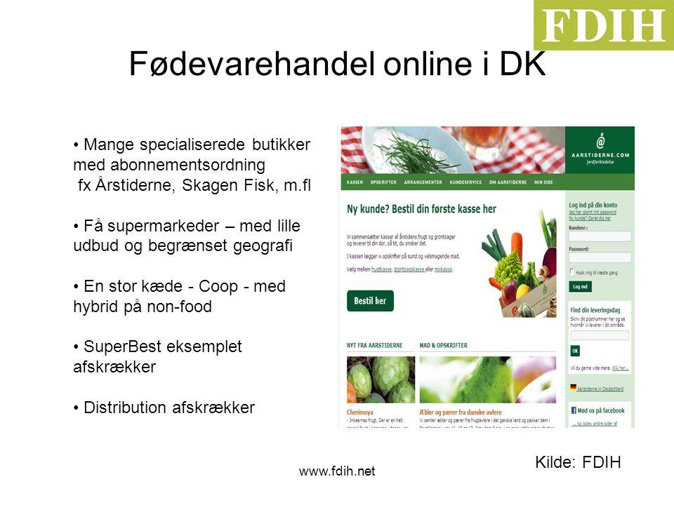www.fdih.net Fødevarehandel online i DK Kilde: FDIH • Mange specialiserede butikker med abonnementsordning fx Årstiderne, Skagen Fisk, m.fl • Få supermarkeder – med lille udbud og begrænset geografi • En stor kæde - Coop - med hybrid på non-food • SuperBest eksemplet afskrækker • Distribution afskrækker