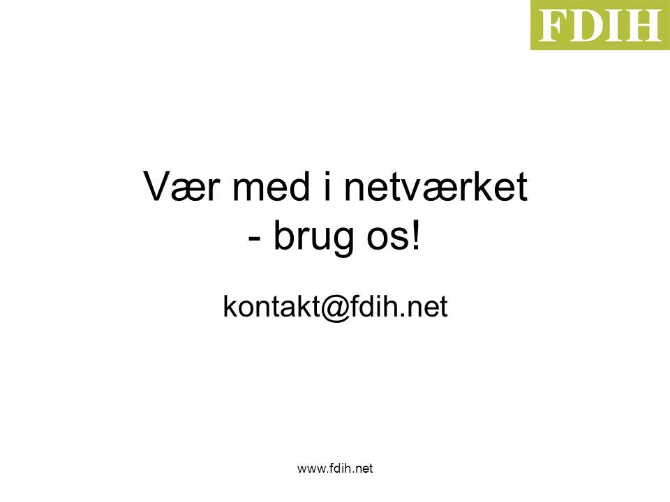 www.fdih.net Vær med i netværket - brug os! kontakt@fdih.net
