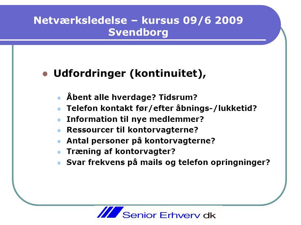 Netværksledelse – kursus 09/6 2009 Svendborg  Udfordringer (kontinuitet),  Åbent alle hverdage.