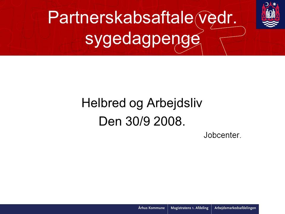 Partnerskabsaftale vedr. sygedagpenge Helbred og Arbejdsliv Den 30/9 2008. Jobcenter.