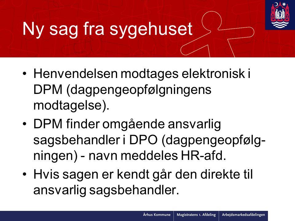 Ny sag fra sygehuset •Henvendelsen modtages elektronisk i DPM (dagpengeopfølgningens modtagelse).
