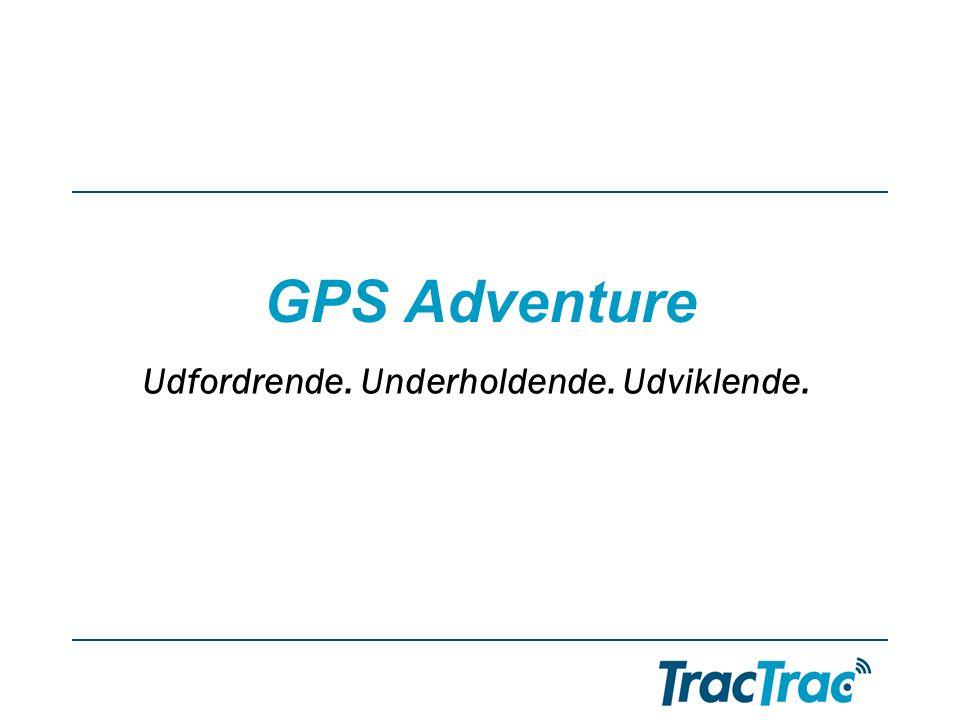 GPS Adventure Udfordrende. Underholdende. Udviklende.