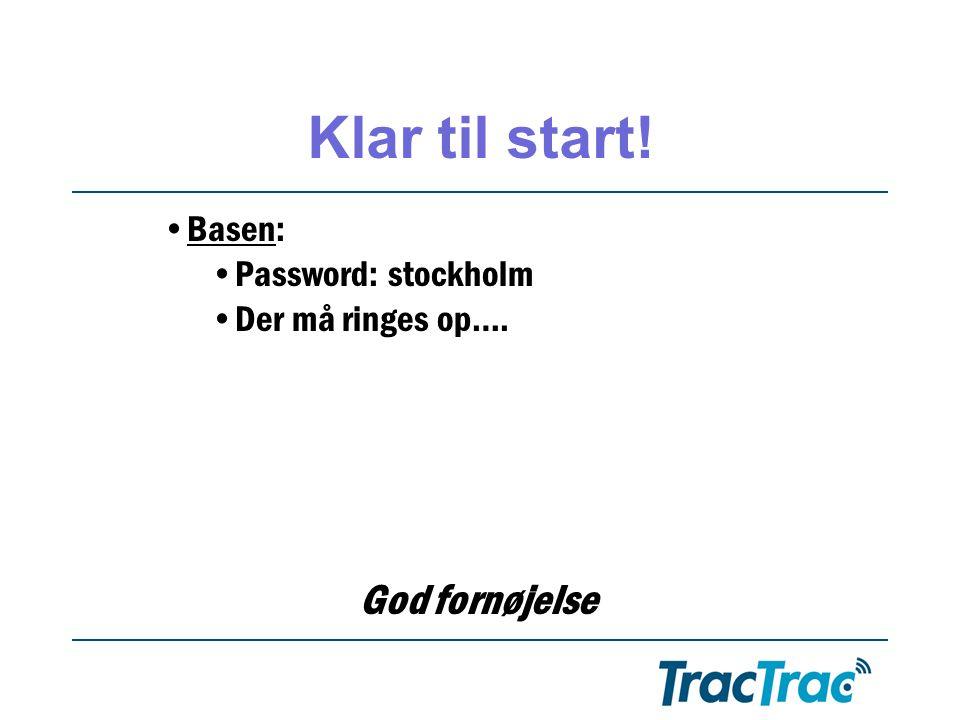 God fornøjelse •Basen: •Password: stockholm •Der må ringes op…. Klar til start!