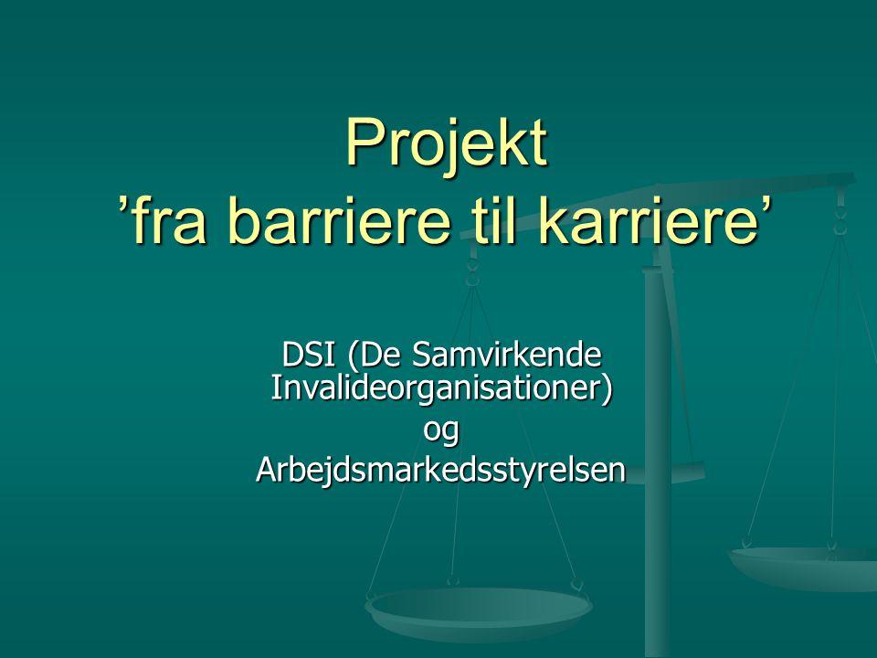 Projekt 'fra barriere til karriere' DSI (De Samvirkende Invalideorganisationer) ogArbejdsmarkedsstyrelsen