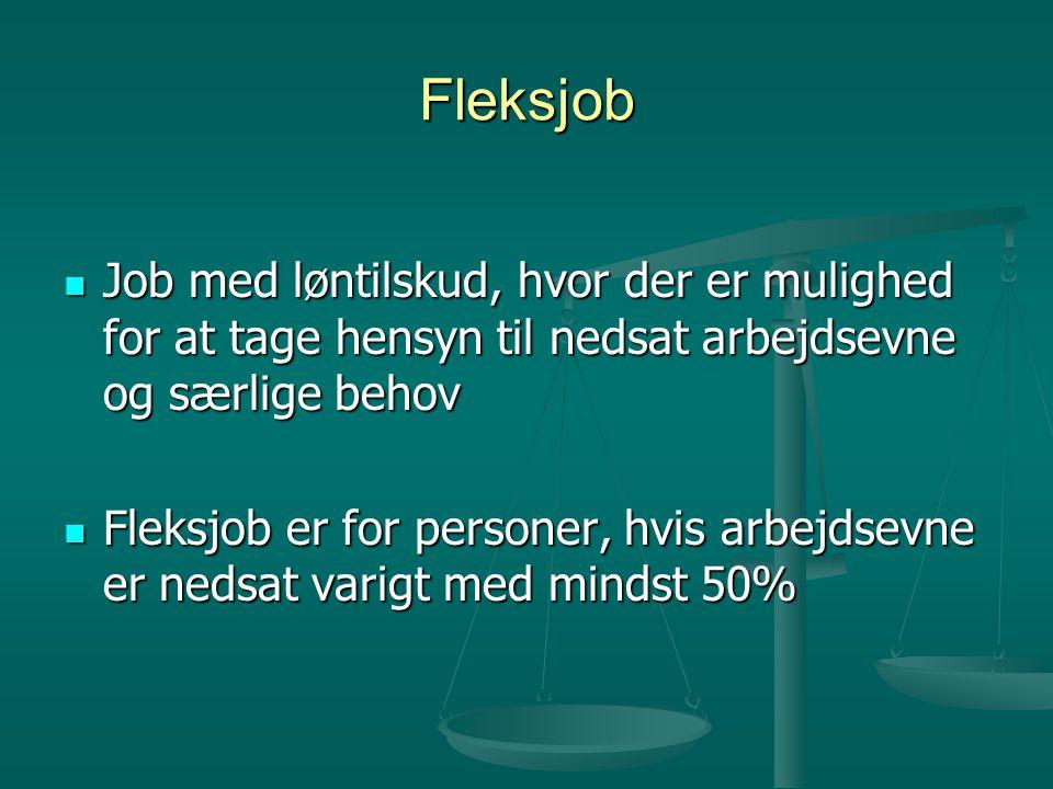 Fleksjob  Job med løntilskud, hvor der er mulighed for at tage hensyn til nedsat arbejdsevne og særlige behov  Fleksjob er for personer, hvis arbejdsevne er nedsat varigt med mindst 50%
