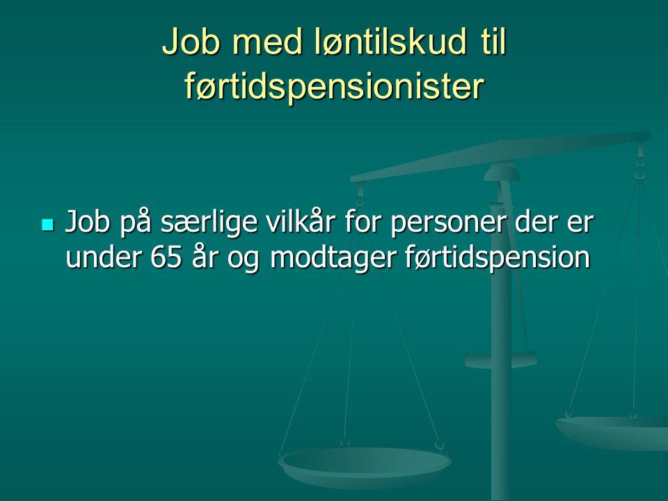 Job med løntilskud til førtidspensionister  Job på særlige vilkår for personer der er under 65 år og modtager førtidspension