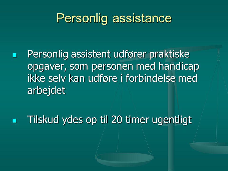 Personlig assistance  Personlig assistent udfører praktiske opgaver, som personen med handicap ikke selv kan udføre i forbindelse med arbejdet  Tilskud ydes op til 20 timer ugentligt
