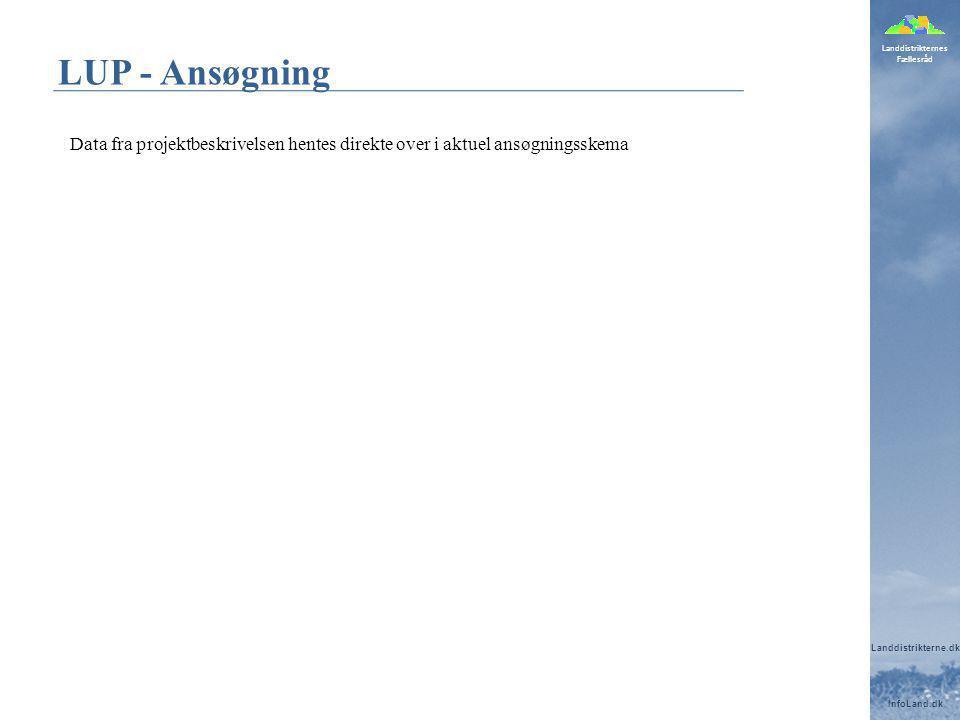 Landdistrikternes Fællesråd Landdistrikterne.dk InfoLand.dk LUP - Ansøgning Data fra projektbeskrivelsen hentes direkte over i aktuel ansøgningsskema