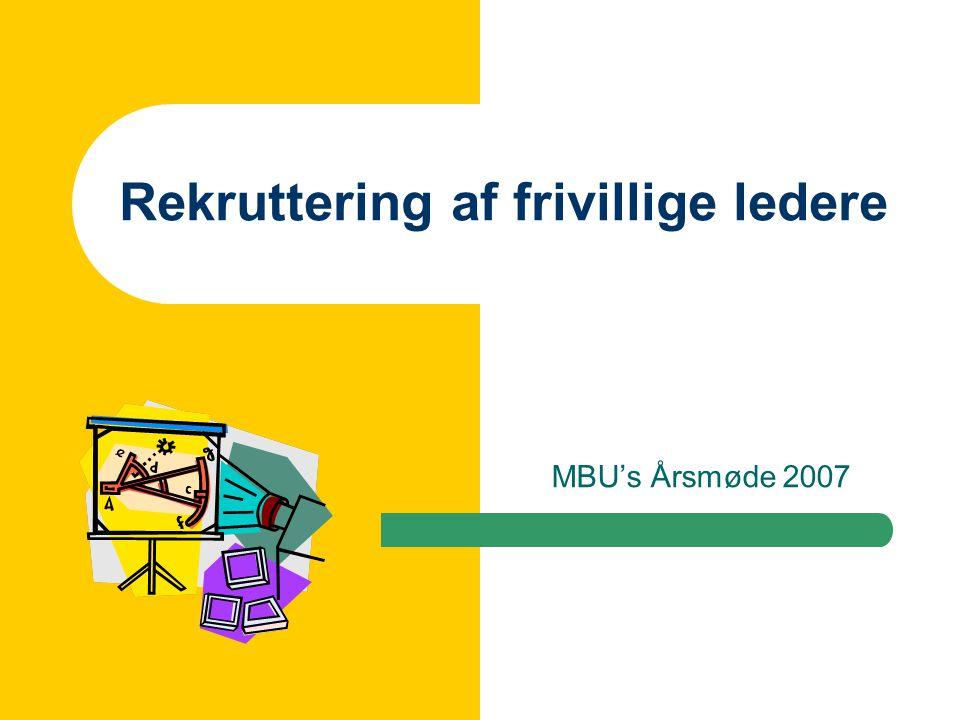 Rekruttering af frivillige ledere MBU's Årsmøde 2007