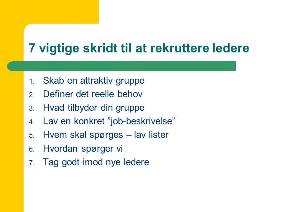 7 vigtige skridt til at rekruttere ledere 1. Skab en attraktiv gruppe 2.