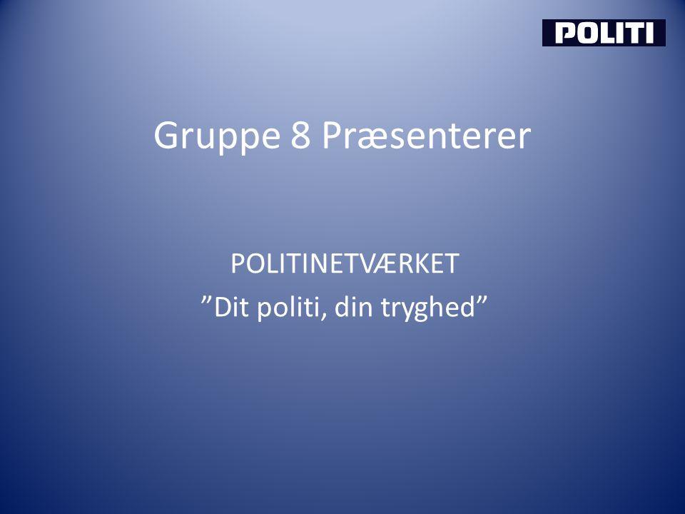 Gruppe 8 Præsenterer POLITINETVÆRKET Dit politi, din tryghed