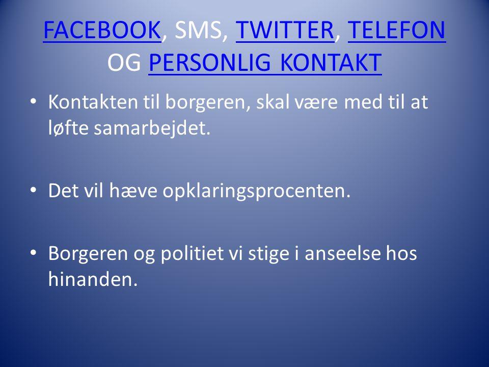 FACEBOOKFACEBOOK, SMS, TWITTER, TELEFON OG PERSONLIG KONTAKTTWITTERTELEFONPERSONLIG KONTAKT • Kontakten til borgeren, skal være med til at løfte samarbejdet.
