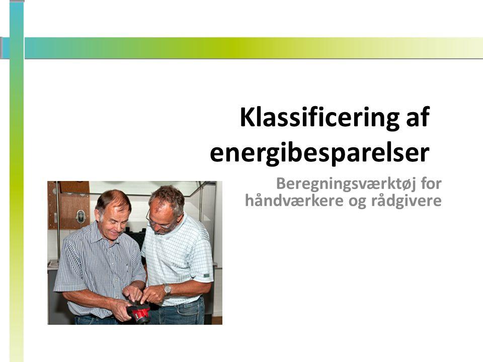 Klassificering af energibesparelser Beregningsværktøj for håndværkere og rådgivere