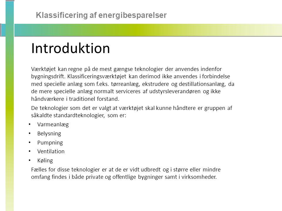 Klassificering af energibesparelser Introduktion Værktøjet kan regne på de mest gængse teknologier der anvendes indenfor bygningsdrift.