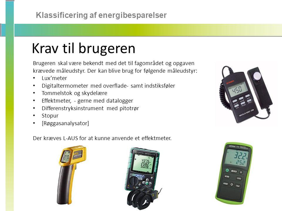 Klassificering af energibesparelser Krav til brugeren Brugeren skal være bekendt med det til fagområdet og opgaven krævede måleudstyr.