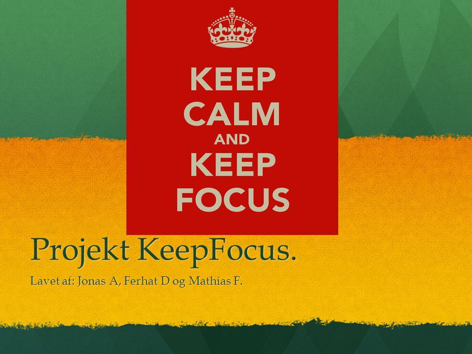 Projekt KeepFocus. Lavet af: Jonas A, Ferhat D og Mathias F.