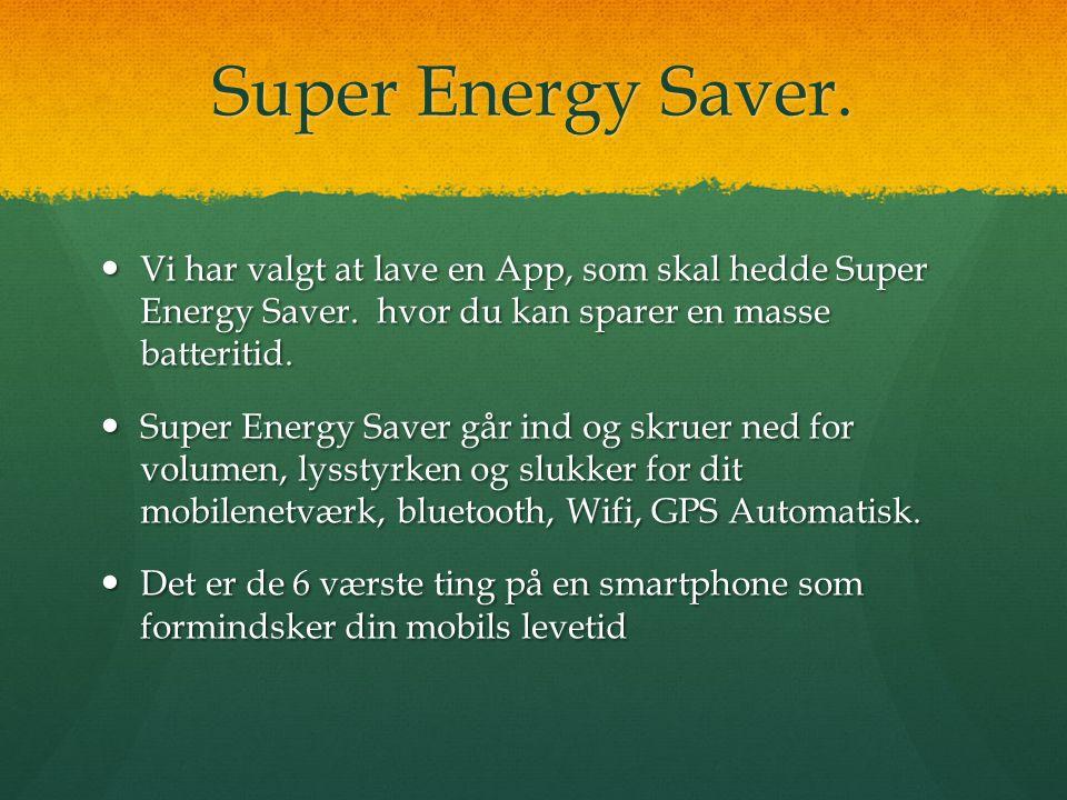 Super Energy Saver.  Vi har valgt at lave en App, som skal hedde Super Energy Saver.