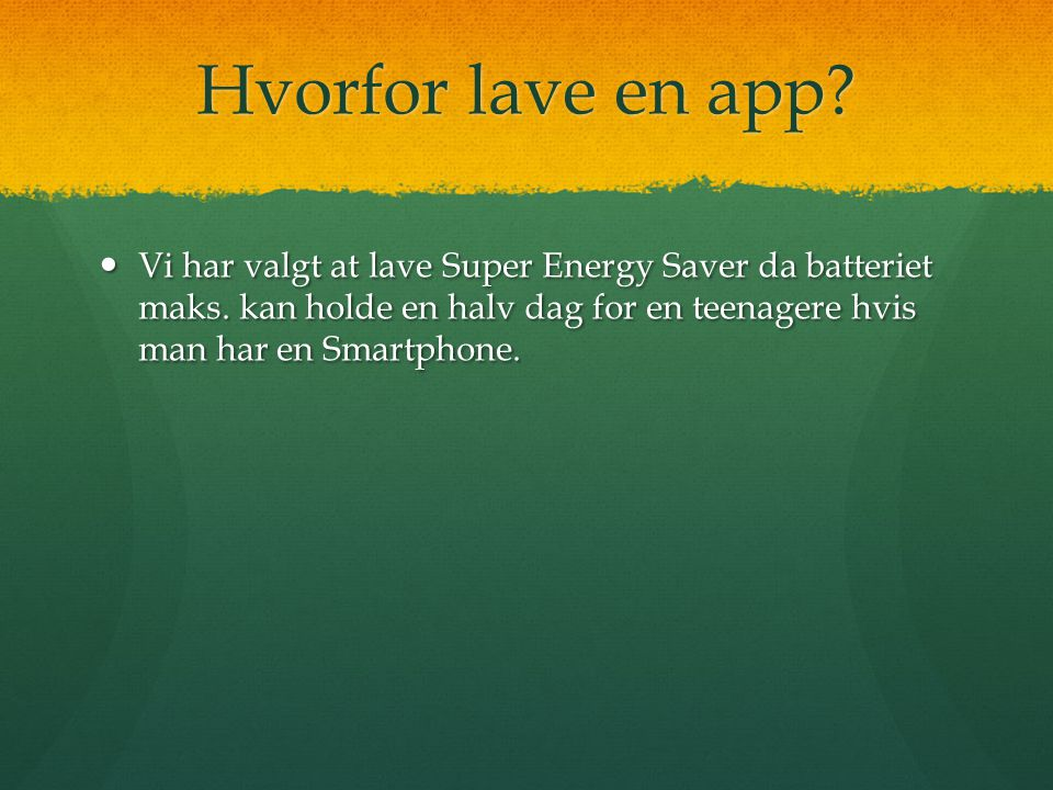 Hvorfor lave en app.  Vi har valgt at lave Super Energy Saver da batteriet maks.