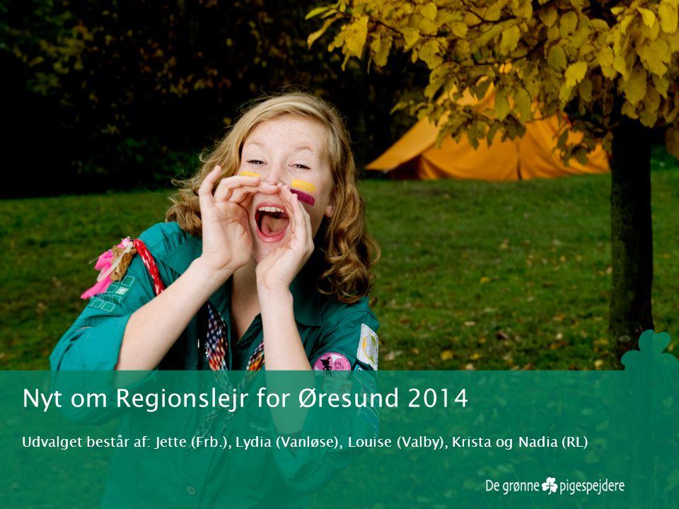 Nyt om Regionslejr for Øresund 2014 Udvalget består af: Jette (Frb.), Lydia (Vanløse), Louise (Valby), Krista og Nadia (RL)