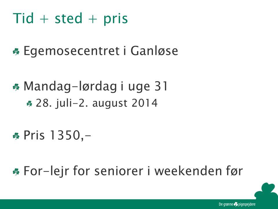 Tid + sted + pris Egemosecentret i Ganløse Mandag-lørdag i uge 31 28.