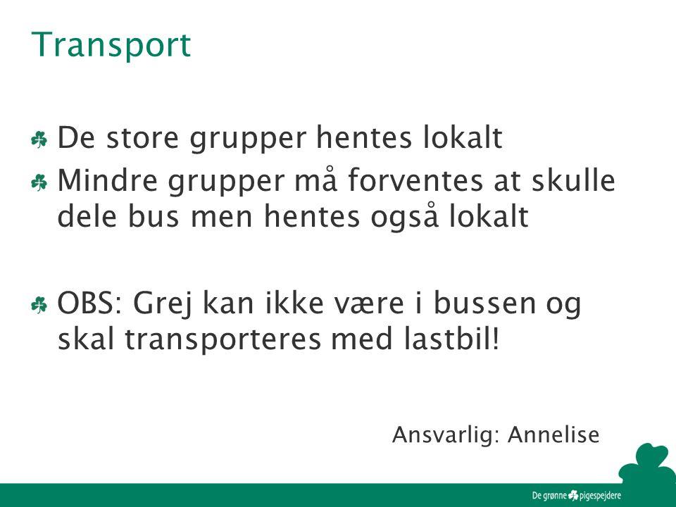 Transport De store grupper hentes lokalt Mindre grupper må forventes at skulle dele bus men hentes også lokalt OBS: Grej kan ikke være i bussen og skal transporteres med lastbil.