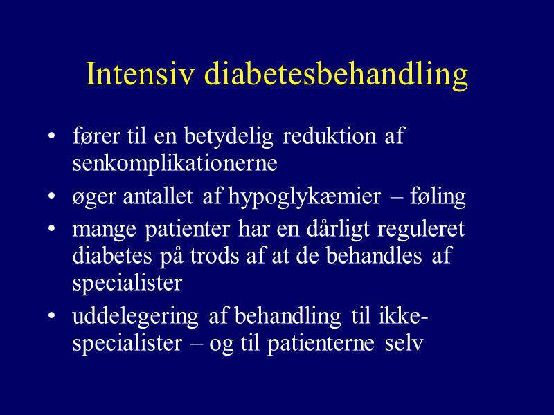 Intensiv diabetesbehandling •fører til en betydelig reduktion af senkomplikationerne •øger antallet af hypoglykæmier – føling •mange patienter har en dårligt reguleret diabetes på trods af at de behandles af specialister •uddelegering af behandling til ikke- specialister – og til patienterne selv