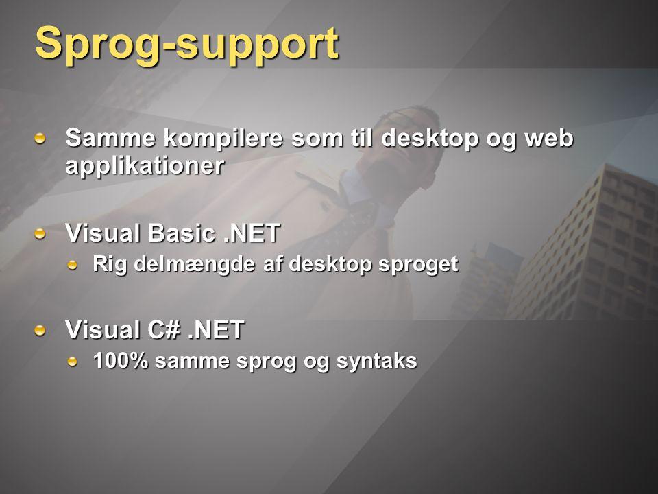 Sprog-support Samme kompilere som til desktop og web applikationer Visual Basic.NET Rig delmængde af desktop sproget Visual C#.NET 100% samme sprog og syntaks