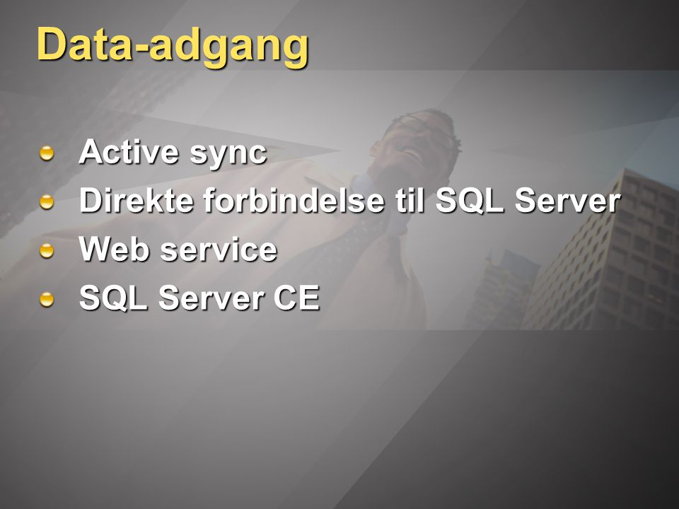 Data-adgang Active sync Direkte forbindelse til SQL Server Web service SQL Server CE